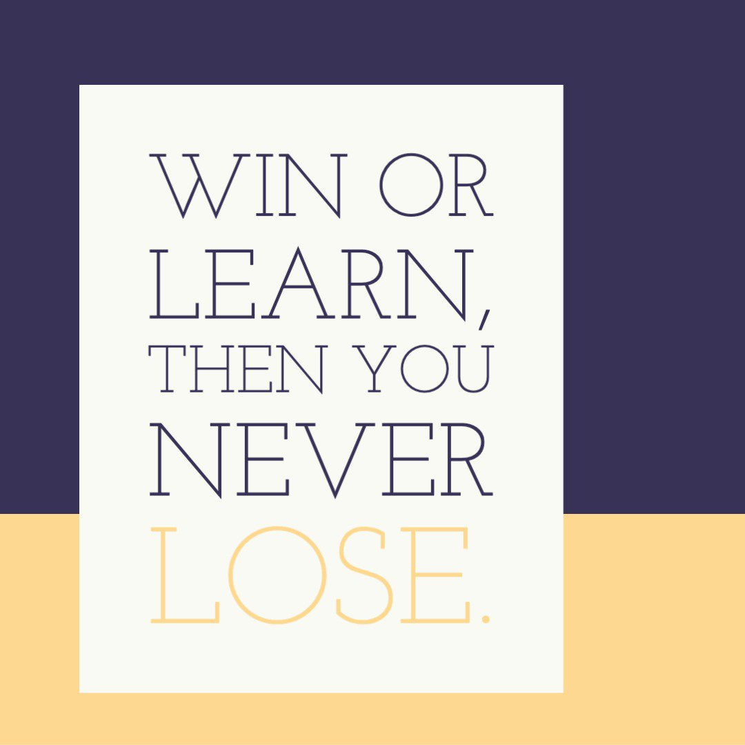176 - Win Or Learn, Then You Never Lose